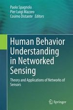 Human Behavior Understanding in Networked Sensing : Theory and Applications of Networks of Sensors