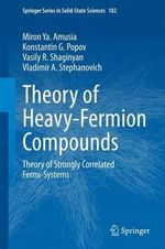 Theory of Heavy-Fermion Compounds : Theory of Strongly Correlated Fermi-Systems - Miron Ya. Amusia