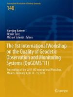 1st International Workshop on the Quality of Geodetic Observation and Monitoring Systems (QUGOMS'11) : Proceedings of the 2011 IAG International Workshop, Munich, Germany April 13 - 15, 2011