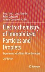 Electrochemistry of Immobilized Particles and Droplets : Experiments with Three-Phase Electrodes - Fritz Scholz