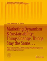 Marketing Dynamism & Sustainability: Things Change, Things Stay the Same... : Proceedings of the 2012 Academy of Marketing Science (AMS) Annual Conference