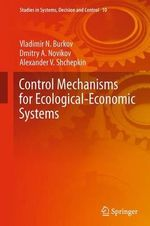 Control Mechanisms for Ecological-Economic Systems : Studies in Systems, Decision and Control - Vladimir N. Burkov