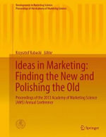 Ideas in Marketing: Finding the New and Polishing the Old : Proceedings of the 2013 Academy of Marketing Science (AMS) Annual Conference