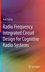 Radio Frequency Integrated Circuit Design for Cognitive Radio Systems - Amr Fahim