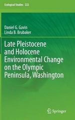 Late Pleistocene and Holocene Environmental Change on the Olympic Peninsula, Washington - Daniel G. Gavin