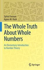 The Whole Truth About Whole Numbers : An Elementary Introduction to Number Theory - Agnes M. Rash
