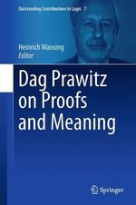 Dag Prawitz on Proofs and Meaning : Outstanding Contributions to Logic