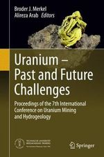 Uranium - Past and Future Challenges : Proceedings of the 7th International Conference on Uranium Mining and Hydrogeology