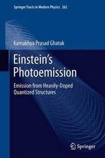 Einstein's Photoemission : Emission from Heavily-Doped Quantized Structures - Kamakhya Prasad Ghatak