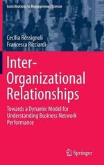Inter-Organizational Relationships : Towards a Dynamic Model for Understanding Business Network Performance - Cecilia Rossignoli