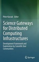 Science Gateways for Distributed Computing Infrastructures : Development Framework and Exploitation by Scientific User Communities