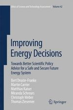 Improving Energy Decisions : Towards Better Scientific Policy Advice for a Safe and Secure Future Energy System - Bert Droste-Franke