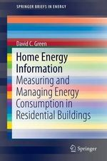 Home Energy Information : Measuring and Managing Energy Consumption in Residential Buildings - David Green