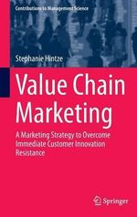 Value Chain Marketing : A Marketing Strategy to Overcome Immediate Customer Innovation Resistance - Stephanie Hintze