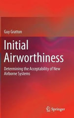 Initial Airworthiness : Determining the Acceptability of New Airborne Systems - Guy Gratton