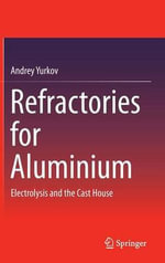 Refractories for Aluminium : Electrolysis and the Cast House - Andrey Yurkov