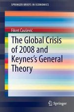 The Global Crisis of 2008 and Keynes's General Theory - Fikret  Causevic