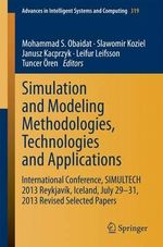 Simulation and Modeling Methodologies, Technologies and Applications : International Conference, Simultech 2013 Reykjavik, Iceland, July 29-31, 2013 Revised Selected Papers