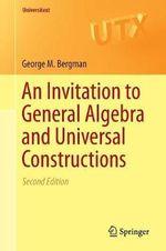 An Invitation to General Algebra and Universal Constructions : Universitext - George M. Bergman