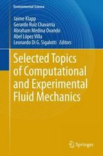 Selected Topics of Computational and Experimental Fluid Mechanics : Environmental Science and Engineering / Environmental Science
