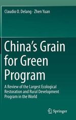 China's Grain for Green Program : A Review of the Largest Ecological Restoration and Rural Development Program in the World - Claudio O. Delang