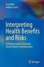 Interpreting Health Benefits and Risks : A Practical Guide to Facilitate Doctor-Patient Communication - Erik Rifkin