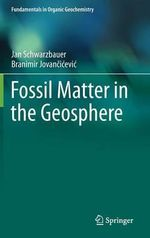 Fossil Matter in the Geosphere : Fundamentals in Organic Geochemistry - Jan Schwarzbauer