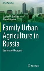 Family Urban Agriculture in Russia : Lessons and Prospects - Louiza M. Boukharaeva