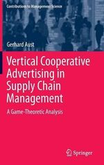 Vertical Cooperative Advertising in Supply Chain Management : A Game-Theoretic Analysis - Gerhard Aust