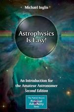 Astrophysics is Easy! 2015 : An Introduction for the Amateur Astronomer - Michael D. Inglis