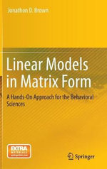 Linear Models in Matrix Form : A Hands-on Approach for the Behavioral Sciences - Jonathon D. Brown