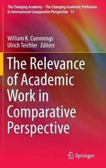The Relevance of Academic Work in Comparative Perspective : The Changing Academy - The Changing Academic Profession in International Comparative Perspective