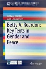 Betty A. Reardon : Key Texts in Gender and Peace - Betty A. Reardon