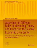 Assessing the Different Roles of Marketing Theory and Practice in the Jaws of Economic Uncertainty : Proceedings of the 2004 Academy of Marketing Science (AMS) Annual Conference