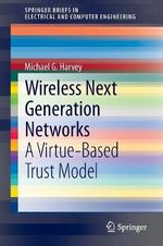 Wireless Next Generation Networks : A Virtue-Based Trust Model - Michael G. Harvey