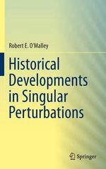 Historical Developments in Singular Perturbations - Robert E. O'Malley