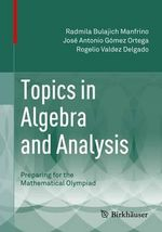 Topics in Algebra and Analysis : Preparing for the Mathematical Olympiad - Radmila Bulajich Manfrino