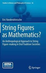 String Figures as Mathematics? : An Anthropological Approach to String Figure-Making in Oral Tradition Societies - Eric Vandendriessche