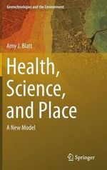 Health, Science, and Place : A New Model - Amy J. Blatt