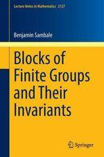 Blocks of Finite Groups and Their Invariants - Benjamin Sambale
