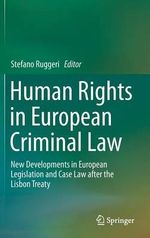 Human Rights in European Criminal Law : New Developments in European Legislation and Case Law After the Lisbon Treaty