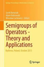 Semigroup of Operators -Theory and Applications : Bedlewo, Poland, October 2013