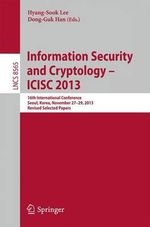 Information Security and Cryptology - ICISC 2013 : 16th International Conference, Seoul, Korea, November 27-29, 2013, Revised Selected Papers
