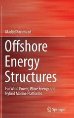 Offshore Energy Structures : For Wind Power, Wave Energy and Hybrid Marine Platforms - Madjid Karimirad