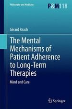 The Mental Mechanisms of Patient Adherence to Long Term Therapies : Mind and Care - Gerard Reach