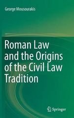 Roman Law and the Origins of the Civil Law Tradition - George Mousourakis