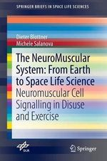 The Neuromuscular System: From Earth to Space Life Science : Neuromuscular Cell Signalling in Disuse and Exercise - Dieter Blottner