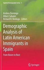 Demographic Analysis of Latin American Immigrants in Spain : From Boom to Bust?