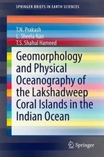 Geomorphology and Physical Oceanography of the Lakshadweep Coral Islands in the Indian Ocean - T.N. Prakash