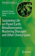 Sustaining Life on Planet Earth : Metalloenzymes Mastering Dioxygen and Other Chewy Gases